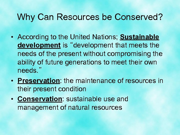 Why Can Resources be Conserved? • According to the United Nations; Sustainable development is