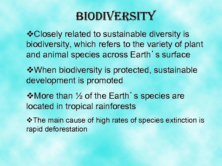 Biodiversity v. Closely related to sustainable diversity is biodiversity, which refers to the variety