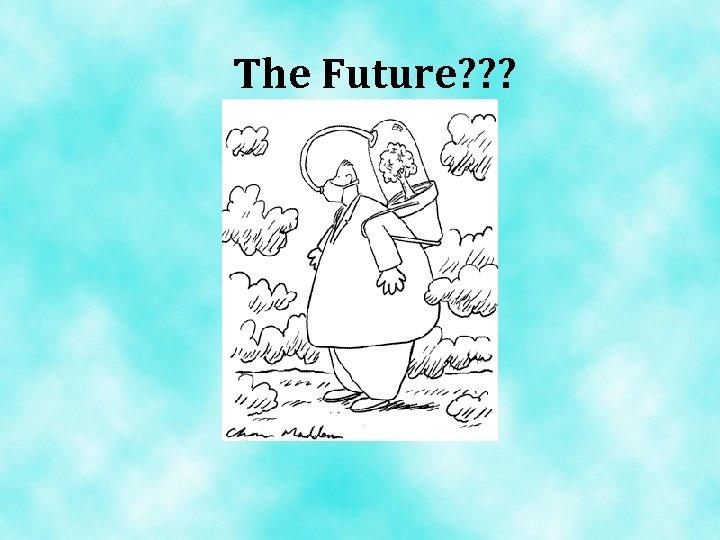 The Future? ? ?