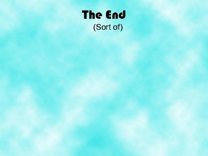 The End (Sort of)