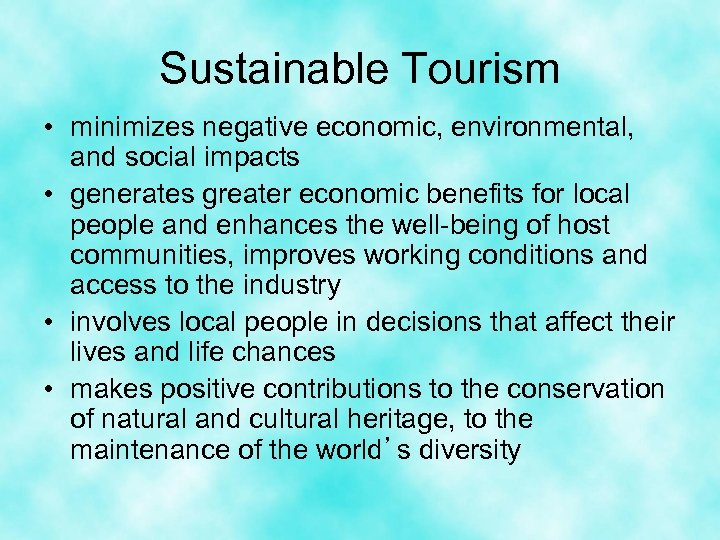 Sustainable Tourism • minimizes negative economic, environmental, and social impacts • generates greater economic