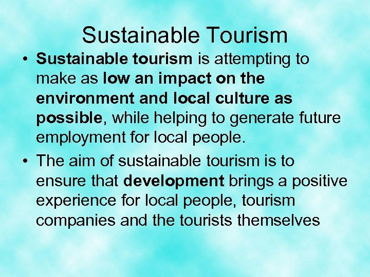 Sustainable Tourism • Sustainable tourism is attempting to make as low an impact on