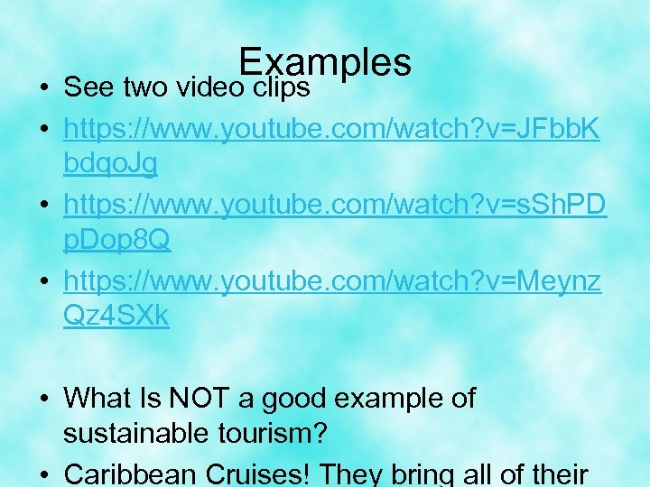 Examples • See two video clips • https: //www. youtube. com/watch? v=JFbb. K bdqo.