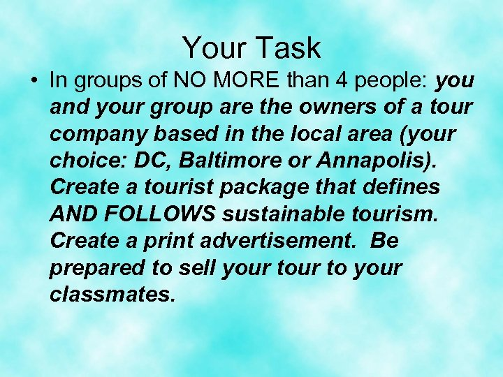 Your Task • In groups of NO MORE than 4 people: you and your