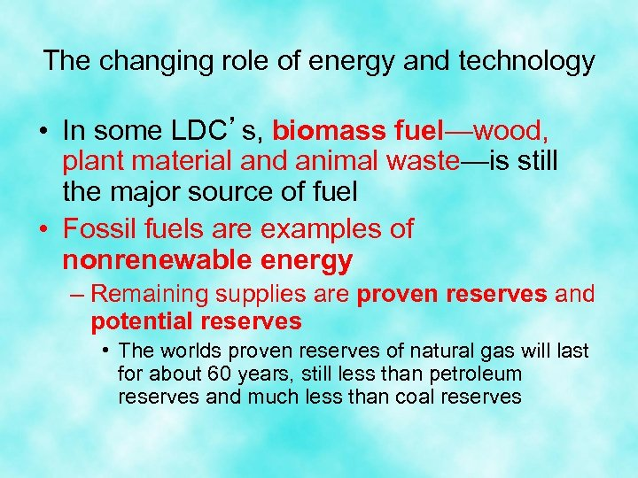 The changing role of energy and technology • In some LDC's, biomass fuel—wood, plant