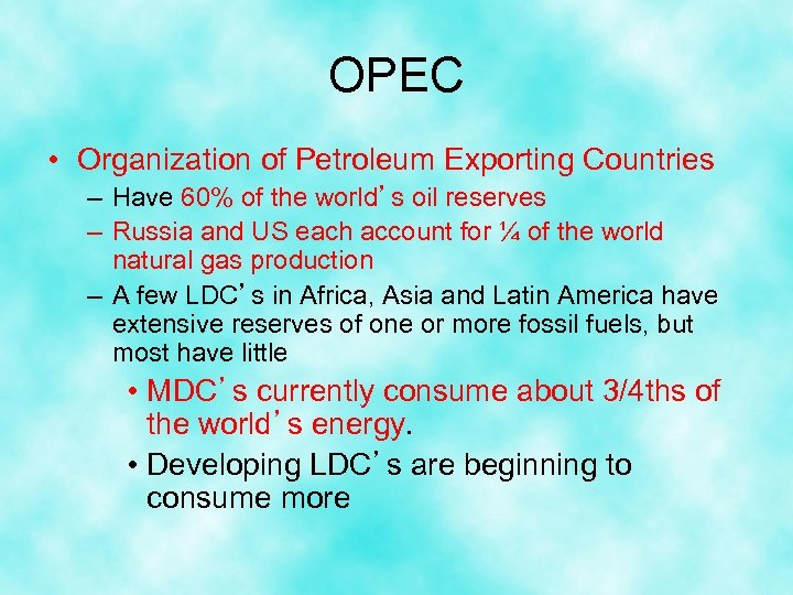 OPEC • Organization of Petroleum Exporting Countries – Have 60% of the world's oil