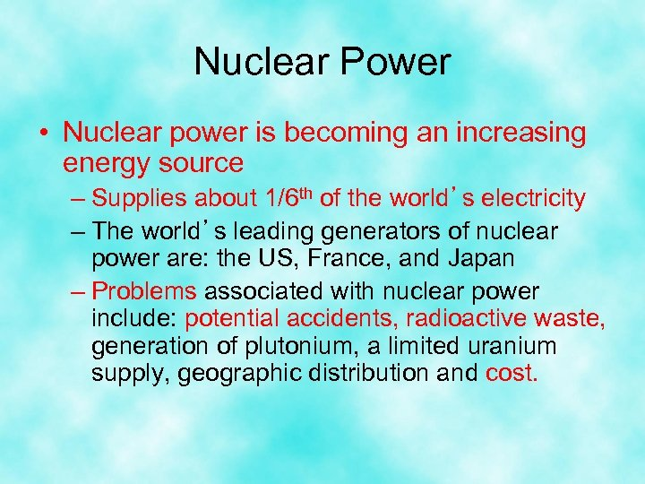 Nuclear Power • Nuclear power is becoming an increasing energy source – Supplies about