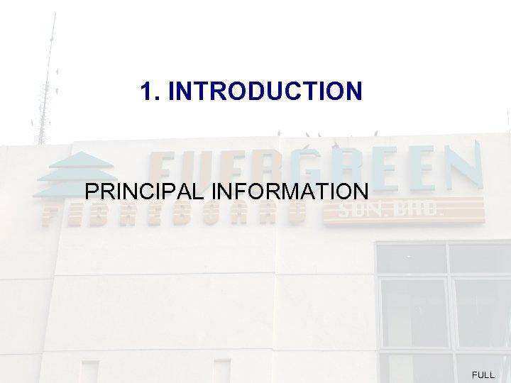 1. INTRODUCTION PRINCIPAL INFORMATION FULL