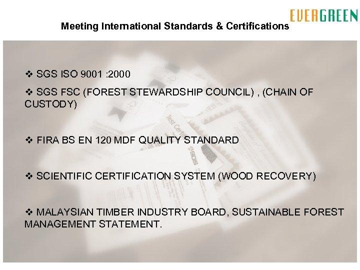 Meeting International Standards & Certifications v SGS ISO 9001 : 2000 v SGS FSC