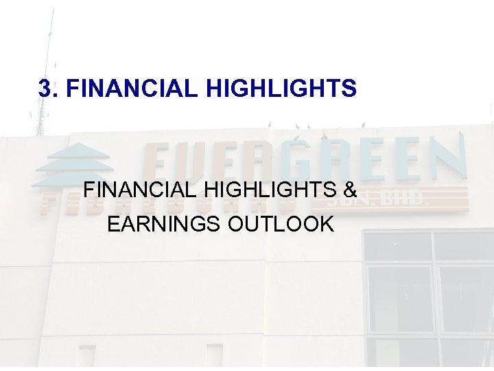 3. FINANCIAL HIGHLIGHTS & EARNINGS OUTLOOK