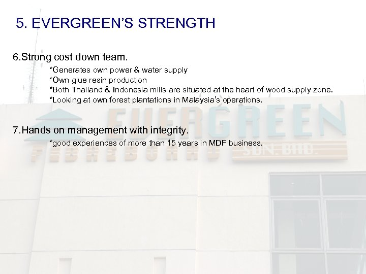 5. EVERGREEN'S STRENGTH 6. Strong cost down team. *Generates own power & water supply