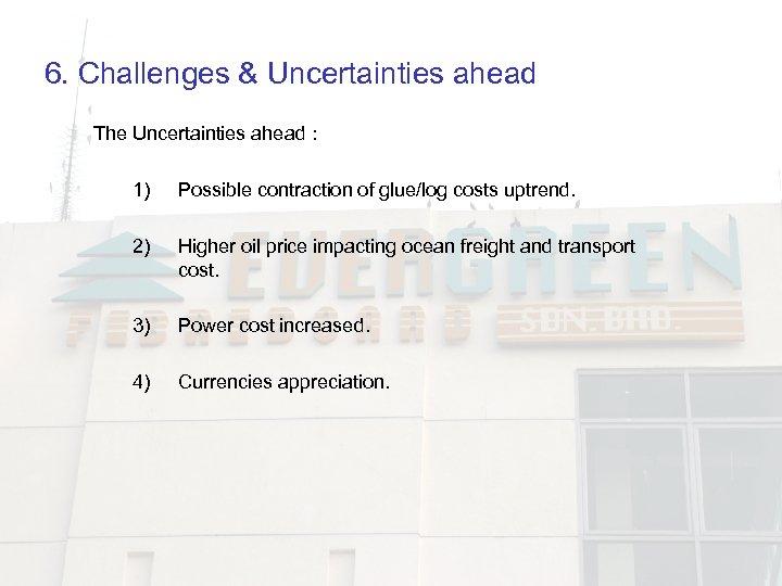 6. Challenges & Uncertainties ahead The Uncertainties ahead : 1) Possible contraction of glue/log