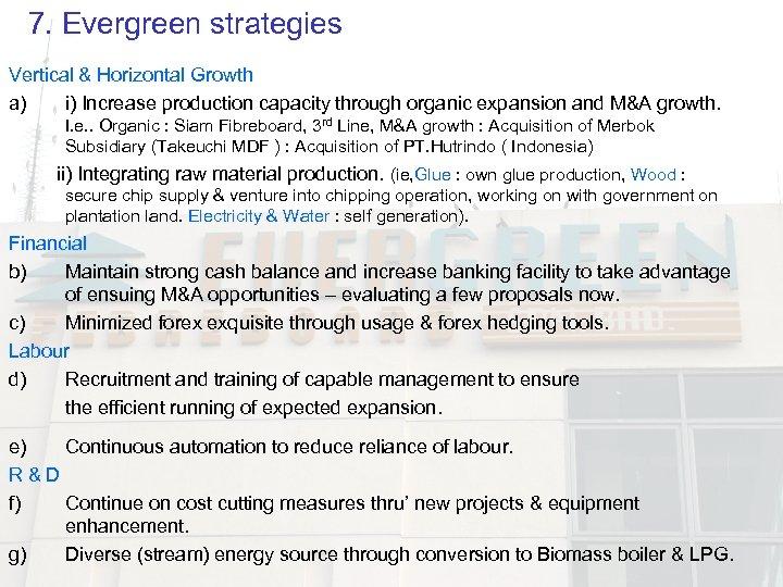 7. Evergreen strategies Vertical & Horizontal Growth a) i) Increase production capacity through organic