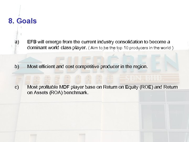 8. Goals a) EFB will emerge from the current industry consolidation to become a