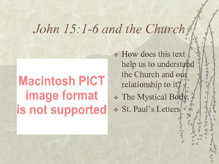 John 15: 1 -6 and the Church v v v How does this text