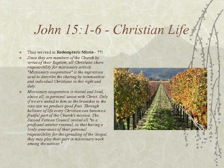 John 15: 1 -6 - Christian Life v v v Thus we read in