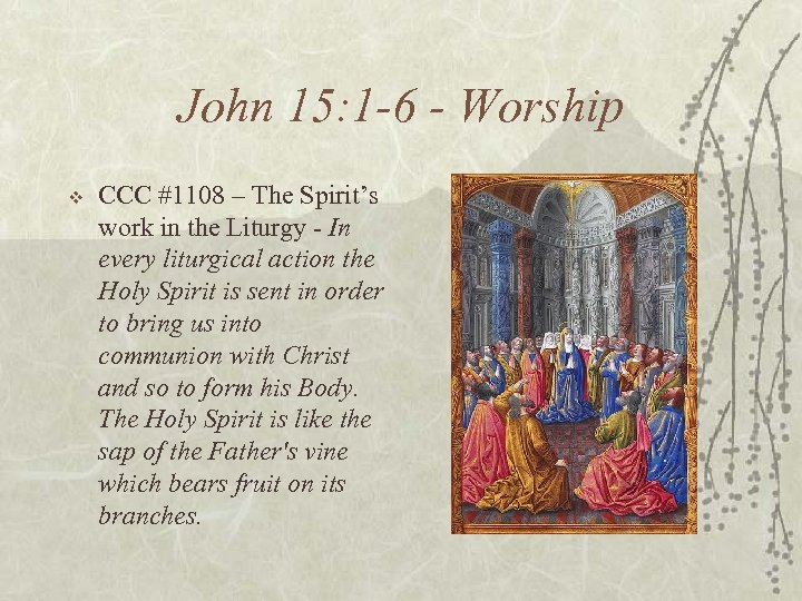 John 15: 1 -6 - Worship v CCC #1108 – The Spirit's work in