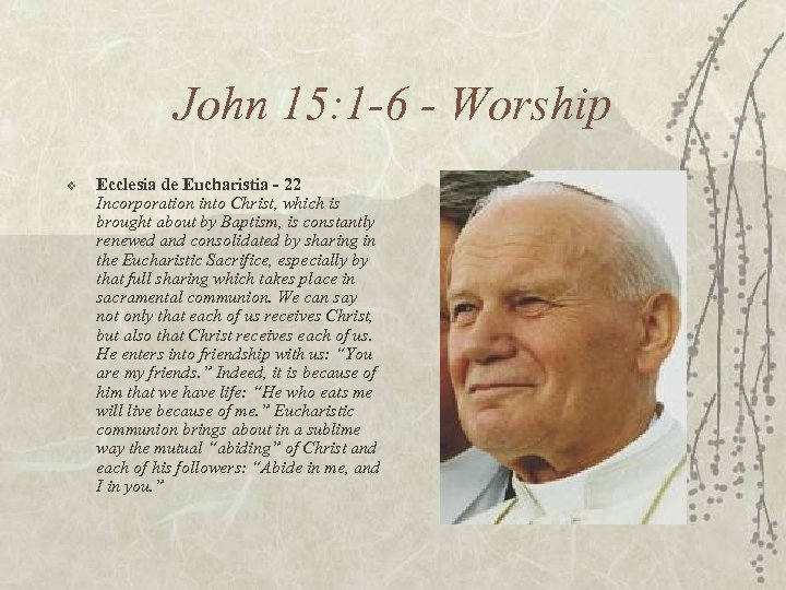 John 15: 1 -6 - Worship v Ecclesia de Eucharistia - 22 Incorporation into