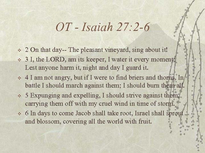 OT - Isaiah 27: 2 -6 v v v 2 On that day-- The