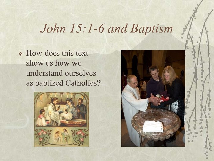 John 15: 1 -6 and Baptism v How does this text show us how