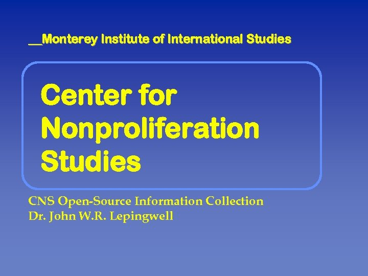 Monterey Institute of International Studies Center for Nonproliferation Studies CNS Open-Source Information Collection Dr.