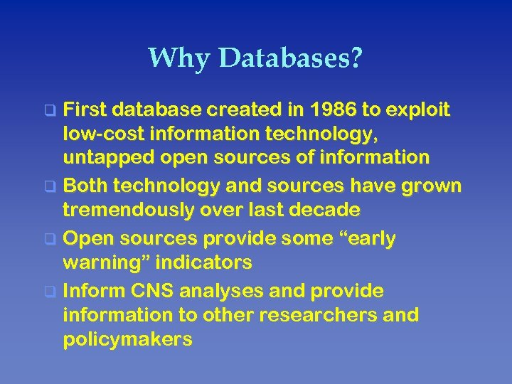 Why Databases? First database created in 1986 to exploit low-cost information technology, untapped open
