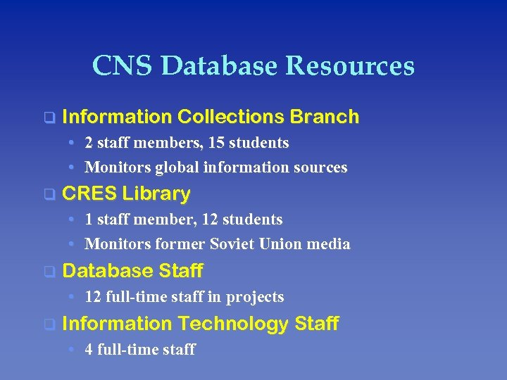 CNS Database Resources q Information Collections Branch • 2 staff members, 15 students •