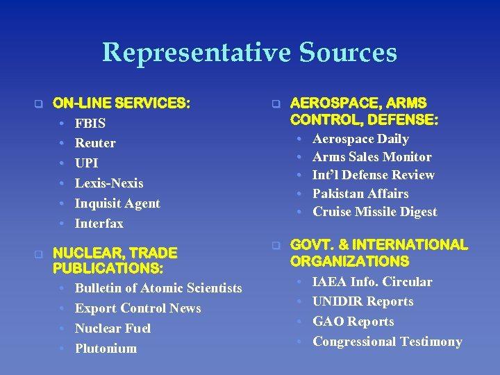 Representative Sources q ON-LINE SERVICES: • FBIS • Reuter • UPI • Lexis-Nexis •