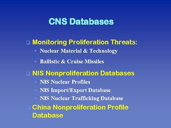 CNS Databases q Monitoring Proliferation Threats: • Nuclear Material & Technology • Ballistic &