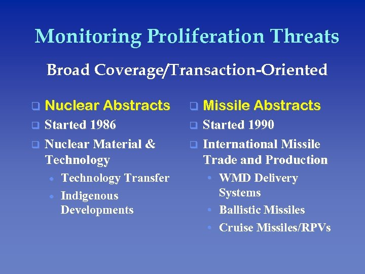 Monitoring Proliferation Threats Broad Coverage/Transaction-Oriented q Nuclear Abstracts q Missile Abstracts q Started 1986