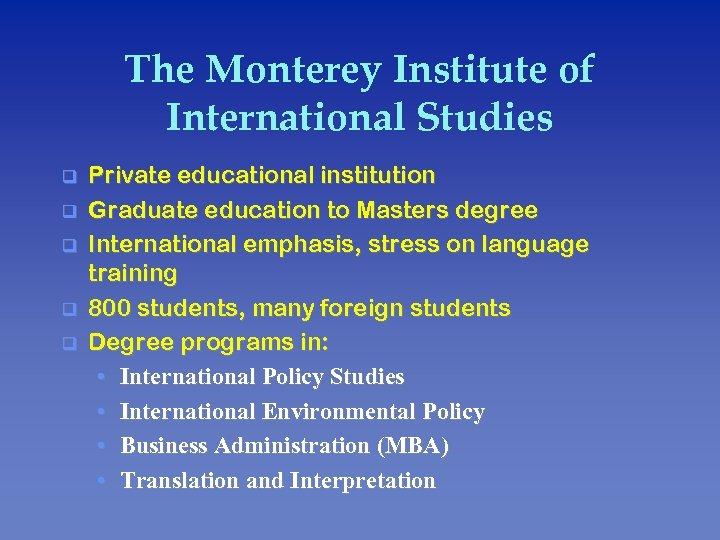 The Monterey Institute of International Studies q q q Private educational institution Graduate education