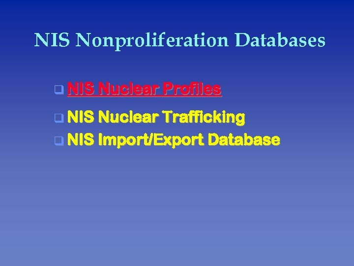 NIS Nonproliferation Databases q NIS Nuclear Profiles q NIS Nuclear Trafficking q NIS Import/Export