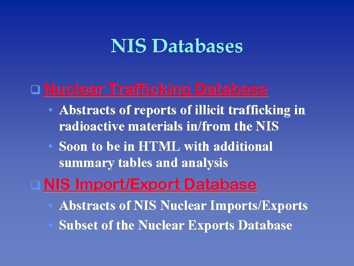 NIS Databases q Nuclear Trafficking Database • Abstracts of reports of illicit trafficking in