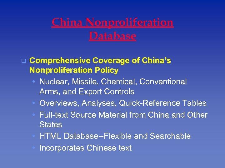 China Nonproliferation Database q Comprehensive Coverage of China's Nonproliferation Policy • Nuclear, Missile, Chemical,