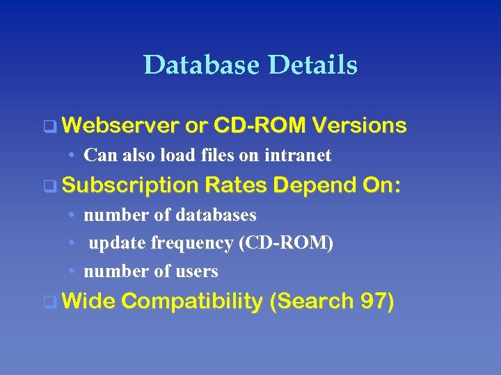 Database Details q Webserver or CD-ROM Versions • Can also load files on intranet