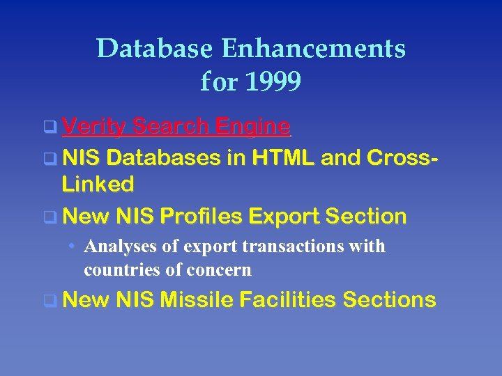 Database Enhancements for 1999 q Verity Search Engine q NIS Databases in HTML and