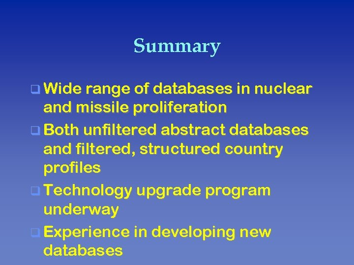 Summary q Wide range of databases in nuclear and missile proliferation q Both unfiltered
