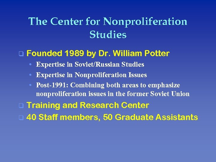 The Center for Nonproliferation Studies q Founded 1989 by Dr. William Potter • •