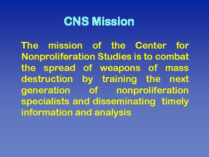 CNS Mission The mission of the Center for Nonproliferation Studies is to combat the