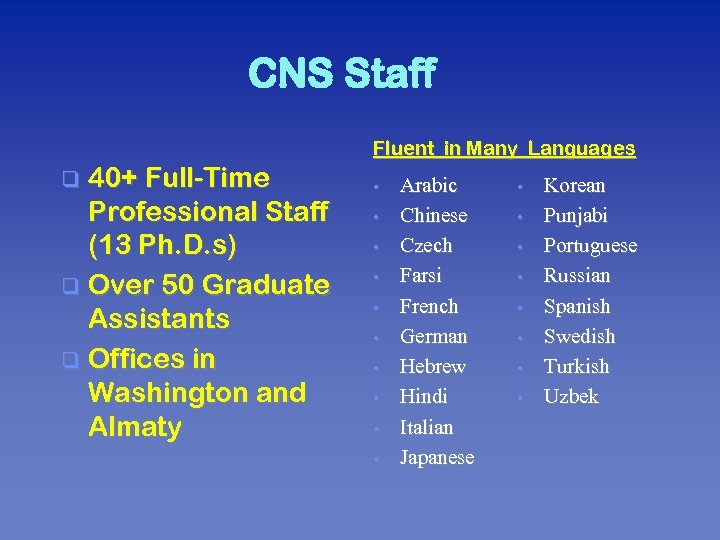 CNS Staff Fluent in Many Languages 40+ Full-Time Professional Staff (13 Ph. D. s)