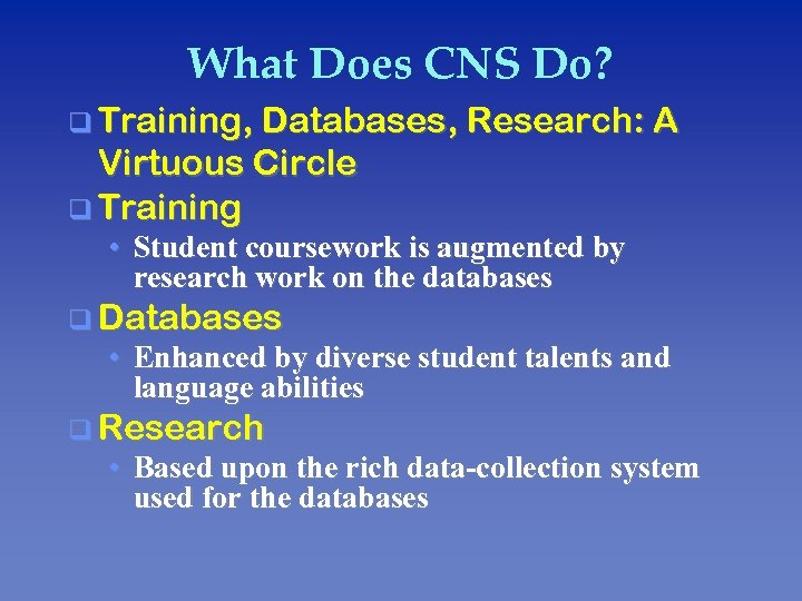 What Does CNS Do? q Training, Databases, Research: A Virtuous Circle q Training •