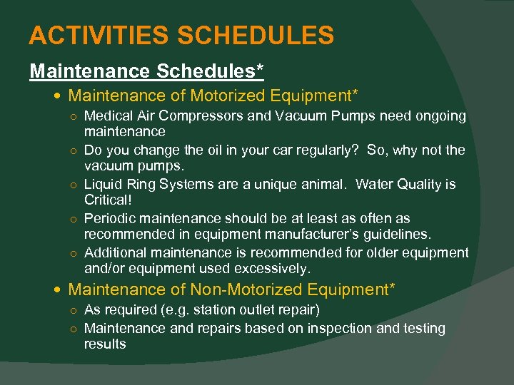 ACTIVITIES SCHEDULES Maintenance Schedules* Maintenance of Motorized Equipment* ○ Medical Air Compressors and Vacuum