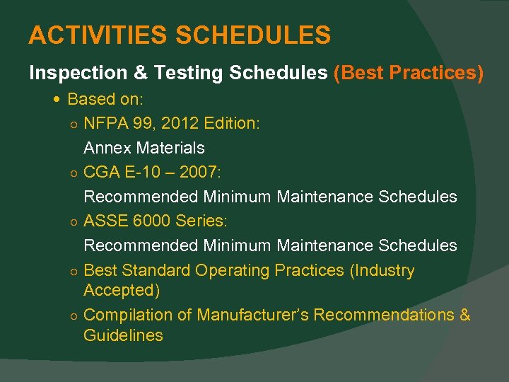 ACTIVITIES SCHEDULES Inspection & Testing Schedules (Best Practices) Based on: ○ NFPA 99, 2012