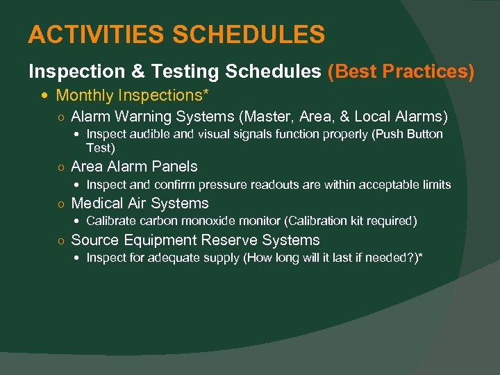 ACTIVITIES SCHEDULES Inspection & Testing Schedules (Best Practices) Monthly Inspections* ○ Alarm Warning Systems