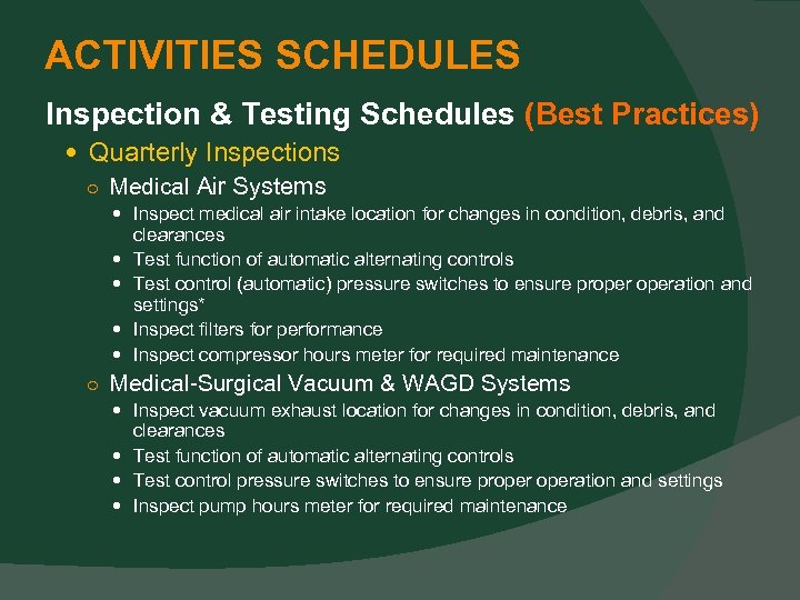 ACTIVITIES SCHEDULES Inspection & Testing Schedules (Best Practices) Quarterly Inspections ○ Medical Air Systems