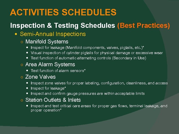 ACTIVITIES SCHEDULES Inspection & Testing Schedules (Best Practices) Semi-Annual Inspections ○ Manifold Systems Inspect