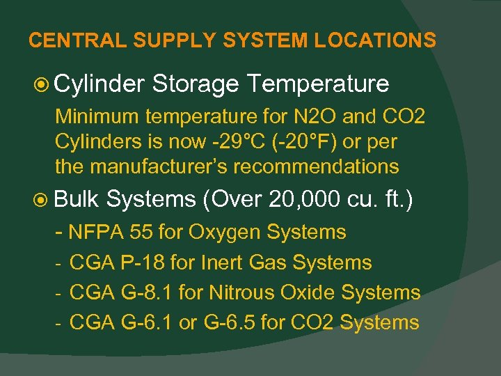 CENTRAL SUPPLY SYSTEM LOCATIONS Cylinder Storage Temperature Minimum temperature for N 2 O and