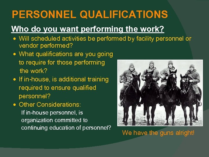 PERSONNEL QUALIFICATIONS Who do you want performing the work? Will scheduled activities be performed
