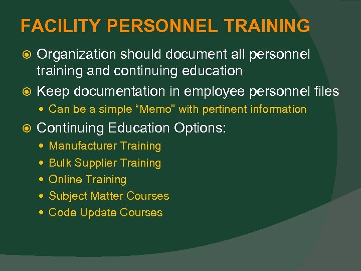 FACILITY PERSONNEL TRAINING Organization should document all personnel training and continuing education Keep documentation