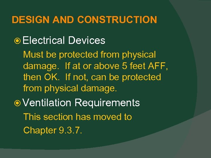 DESIGN AND CONSTRUCTION Electrical Devices Must be protected from physical damage. If at or
